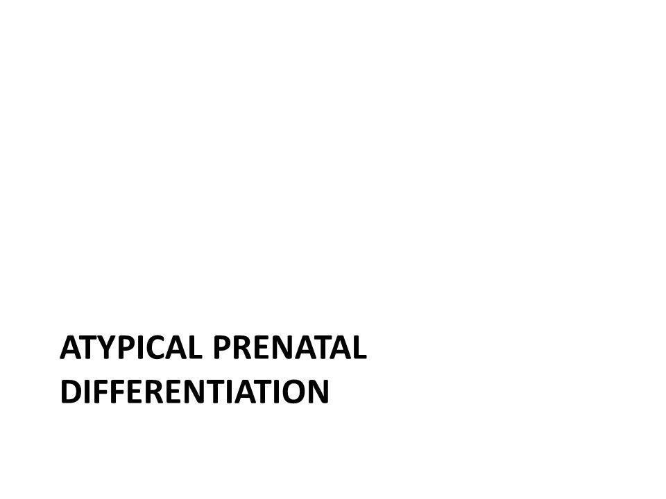 atypical prenatal differentiation