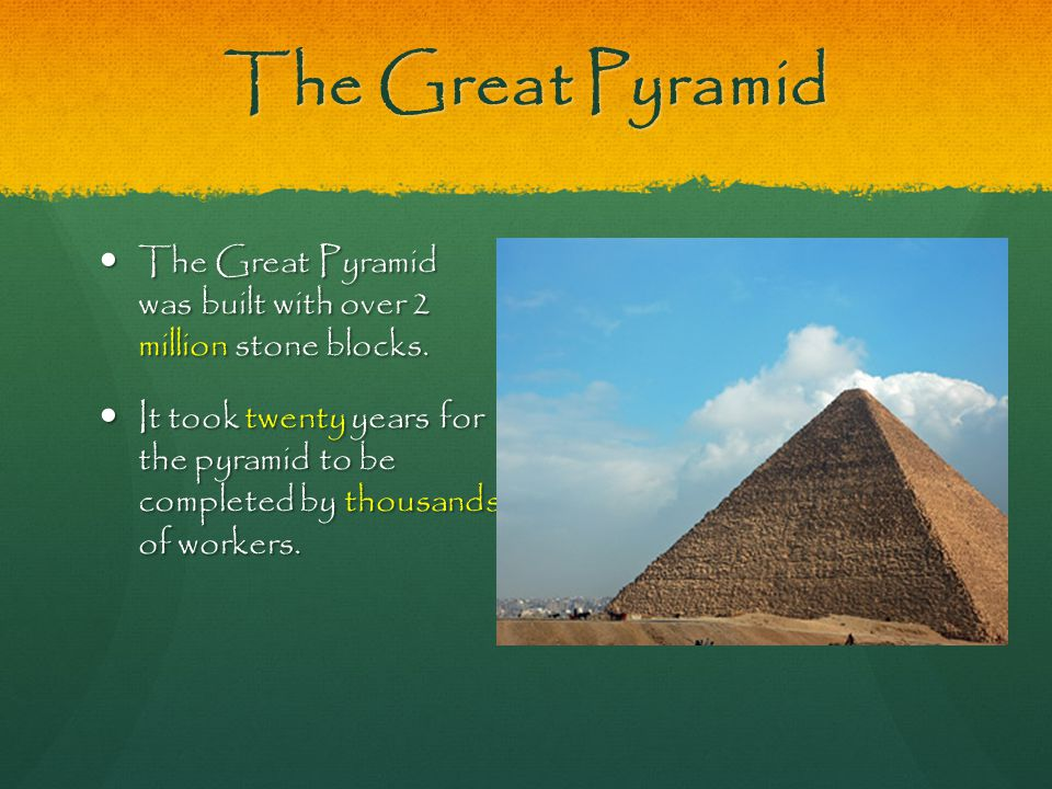 The Great Pyramid The Great Pyramid was built with over 2 million stone blocks.