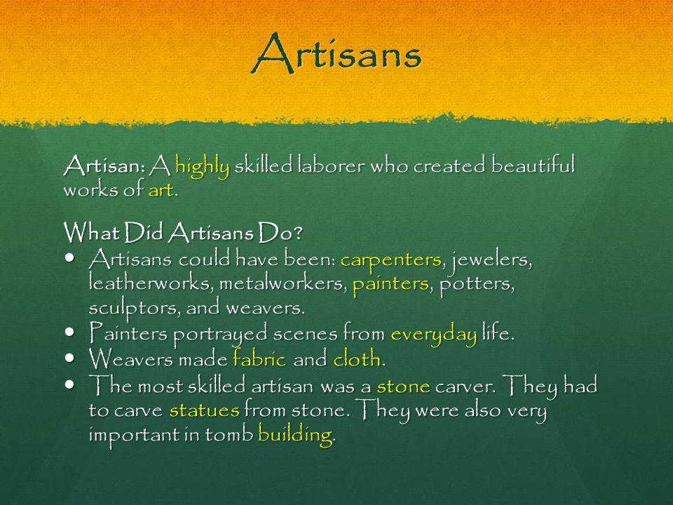 Artisans Artisan: A highly skilled laborer who created beautiful works of art. What Did Artisans Do