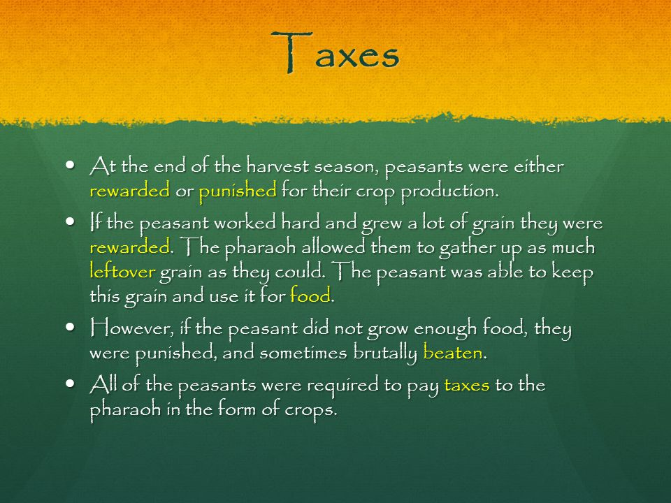 Taxes At the end of the harvest season, peasants were either rewarded or punished for their crop production.