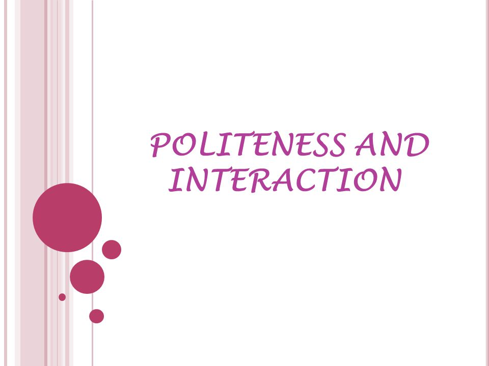 POLITENESS AND INTERACTION