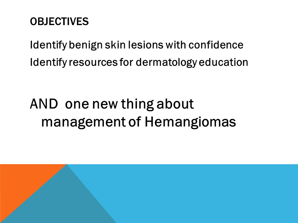 AND one new thing about management of Hemangiomas