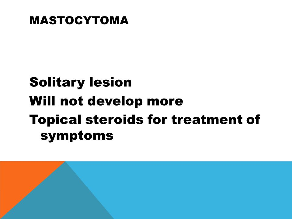 Mastocytoma Solitary lesion Will not develop more Topical steroids for treatment of symptoms
