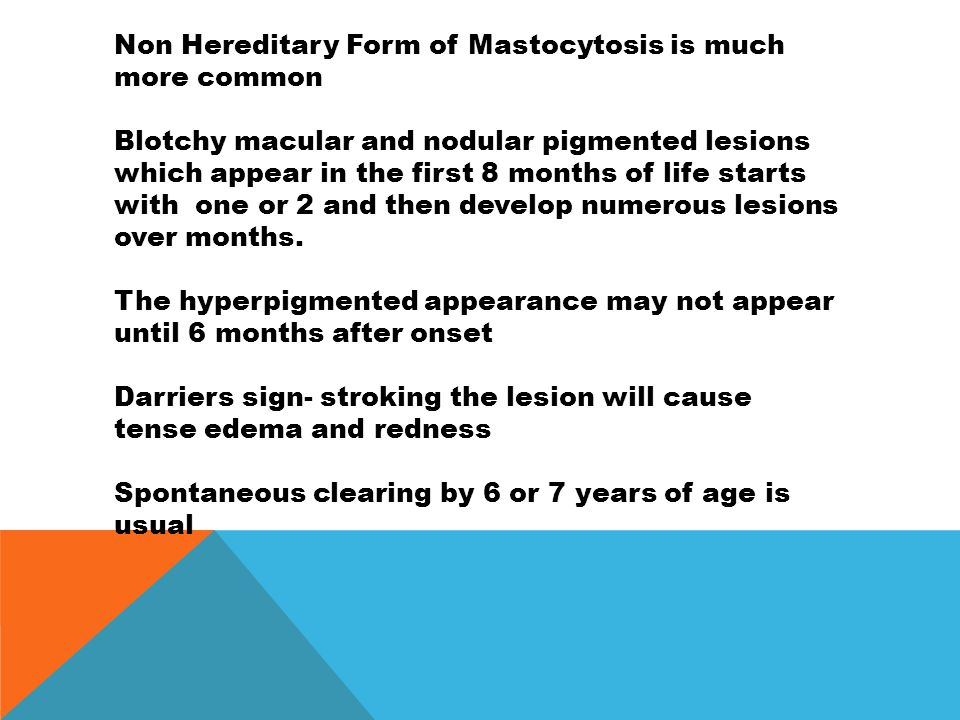 Non Hereditary Form of Mastocytosis is much more common