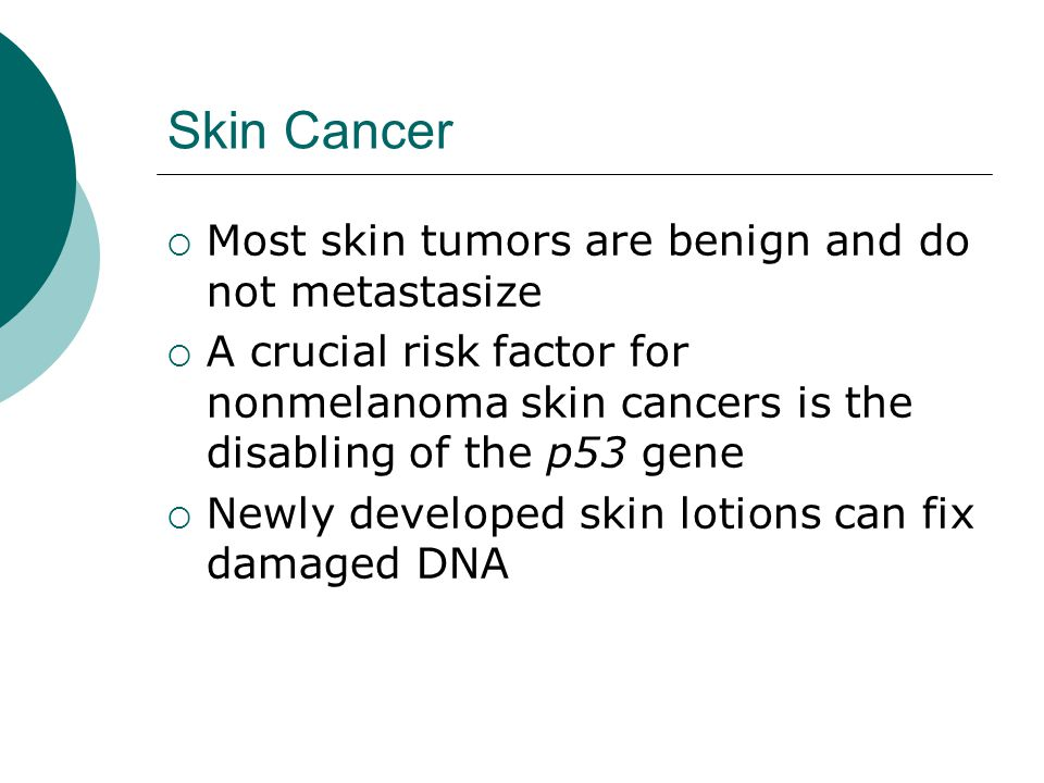 Skin Cancer Most skin tumors are benign and do not metastasize