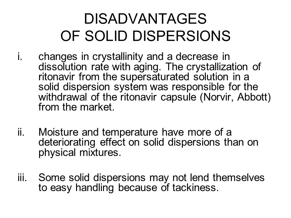 DISADVANTAGES OF SOLID DISPERSIONS