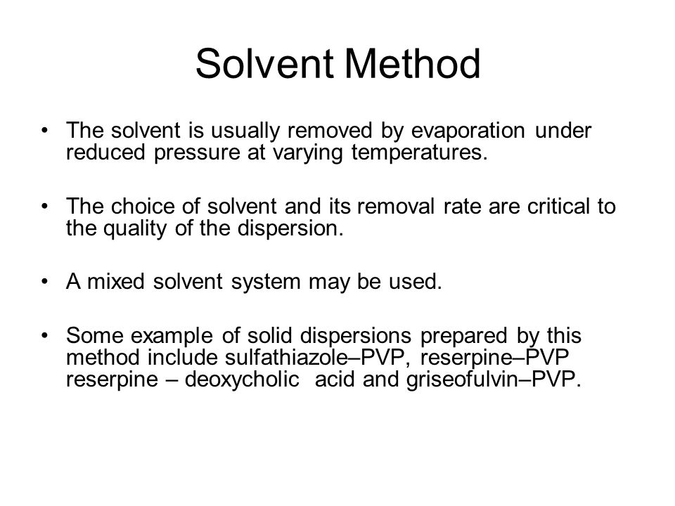 Solvent Method The solvent is usually removed by evaporation under reduced pressure at varying temperatures.