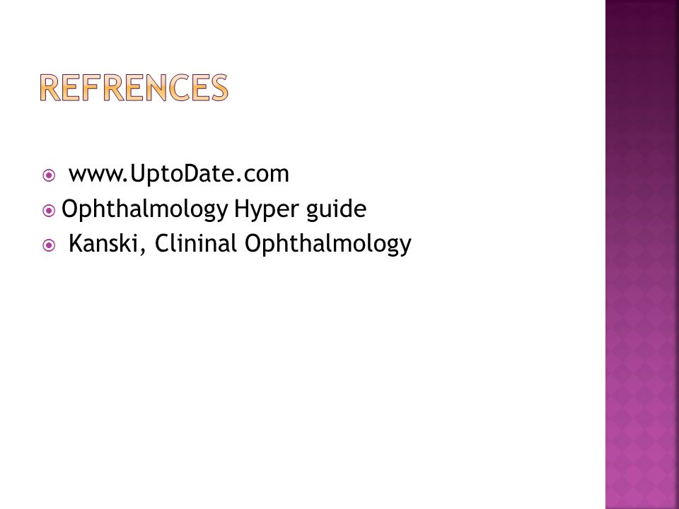 refrences www.UptoDate.com Ophthalmology Hyper guide