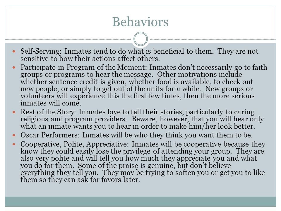 Behaviors Self-Serving: Inmates tend to do what is beneficial to them. They are not sensitive to how their actions affect others.