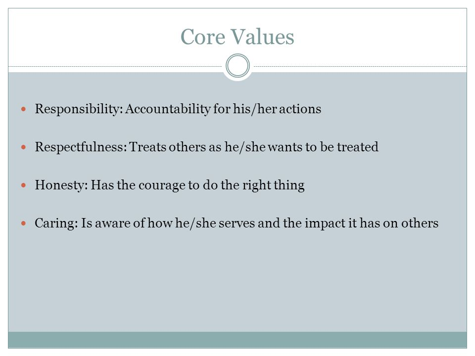 Core Values Responsibility: Accountability for his/her actions