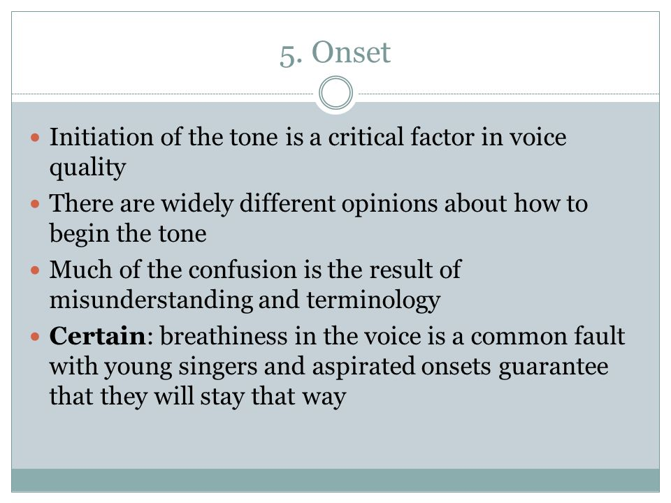 5. Onset Initiation of the tone is a critical factor in voice quality