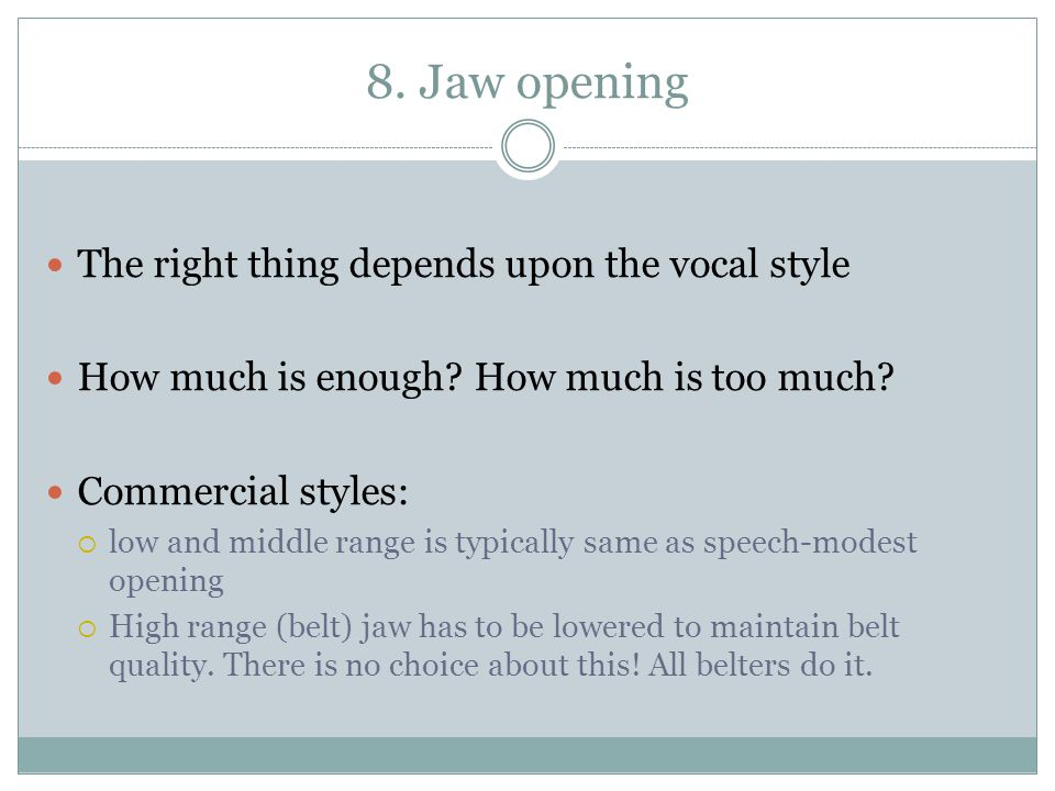 8. Jaw opening The right thing depends upon the vocal style