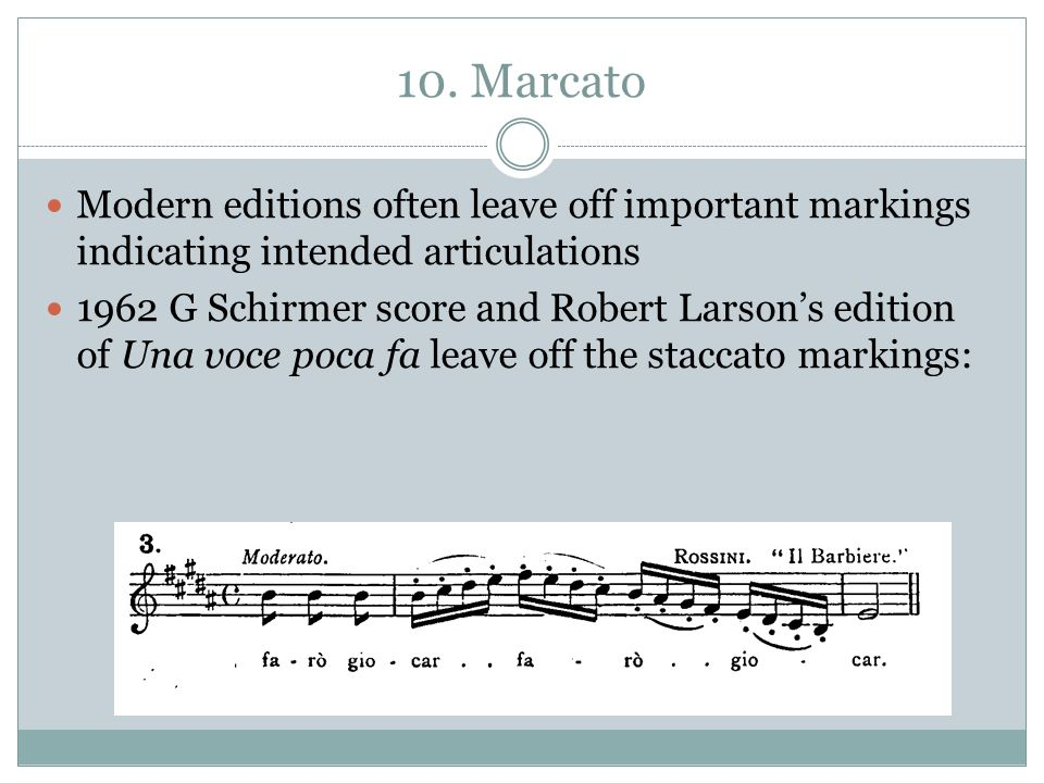 10. Marcato Modern editions often leave off important markings indicating intended articulations.