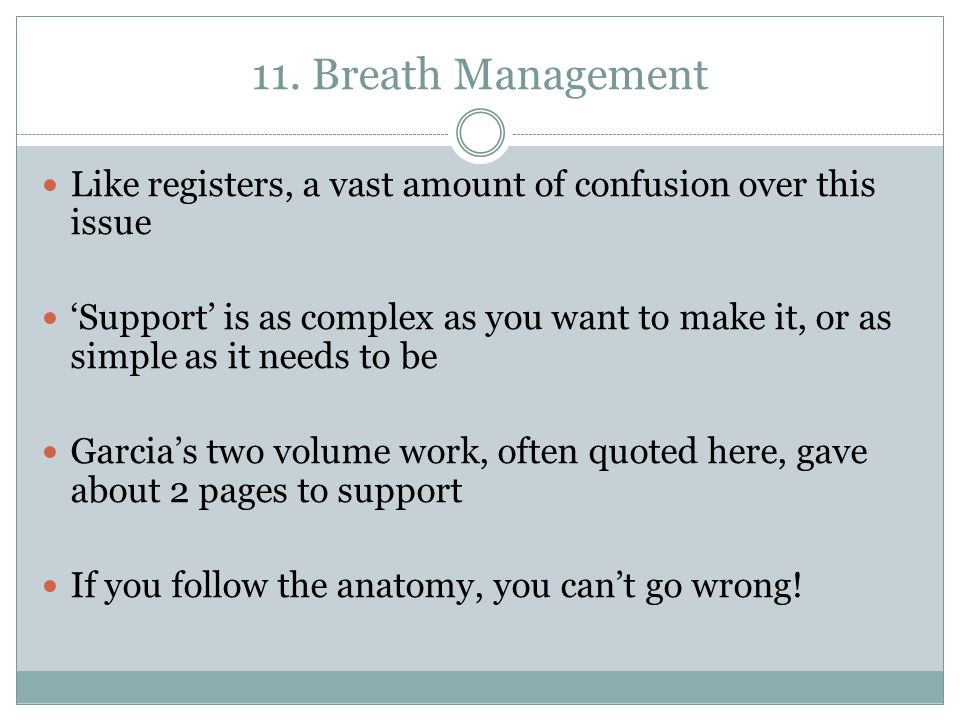 11. Breath Management Like registers, a vast amount of confusion over this issue.