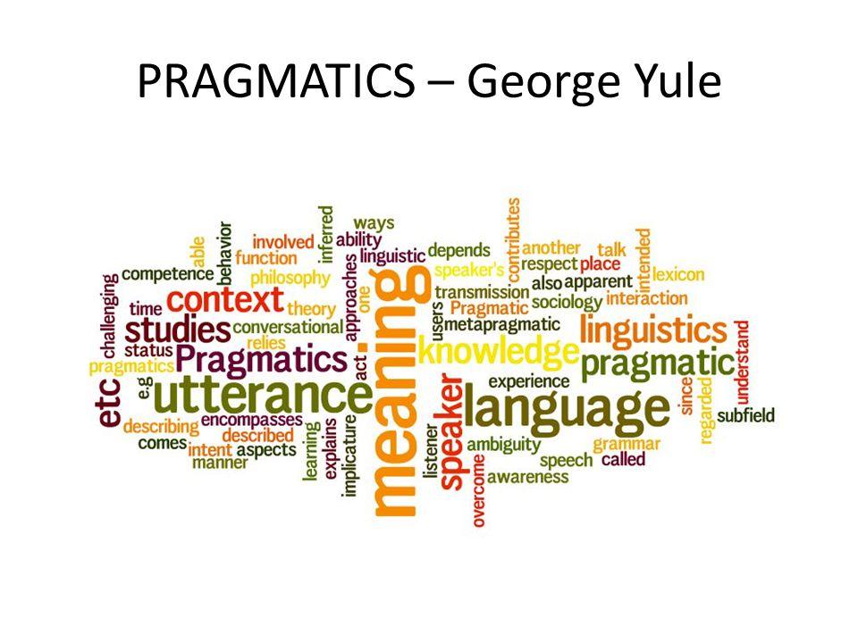 PRAGMATICS – George Yule