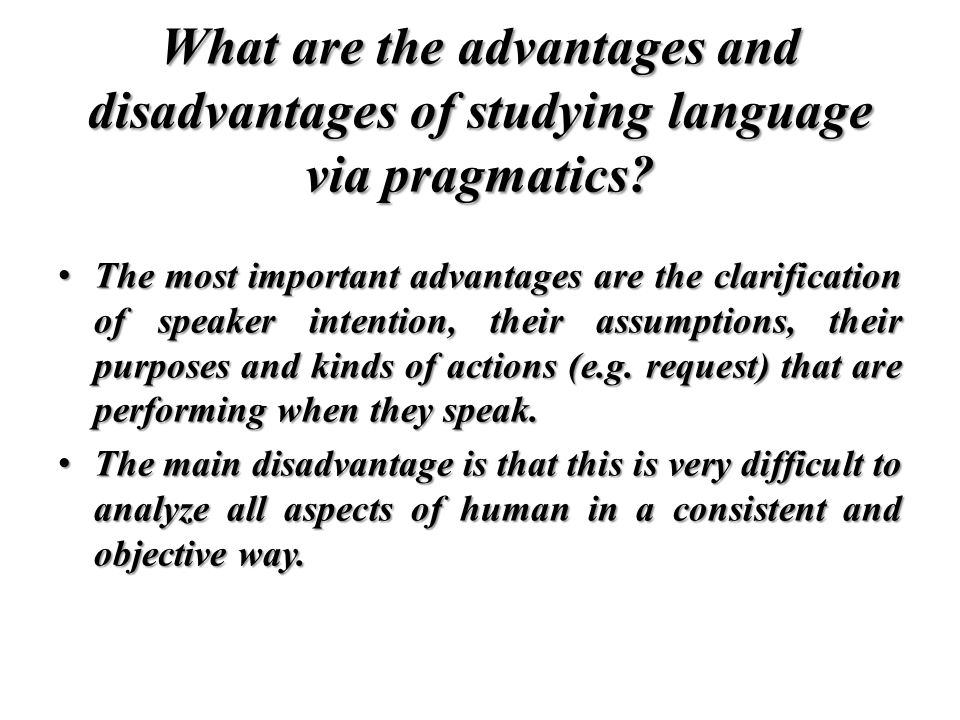 What are the advantages and disadvantages of studying language via pragmatics