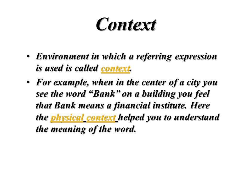 Context Environment in which a referring expression is used is called context.