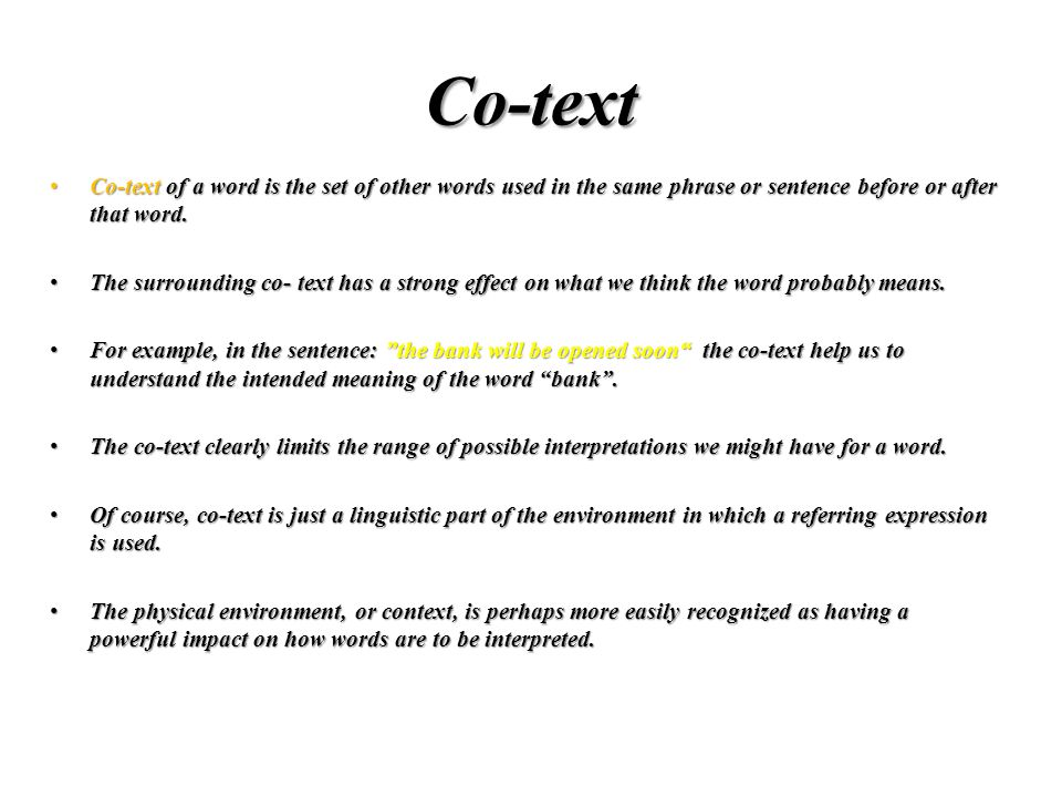Co-text Co-text of a word is the set of other words used in the same phrase or sentence before or after that word.