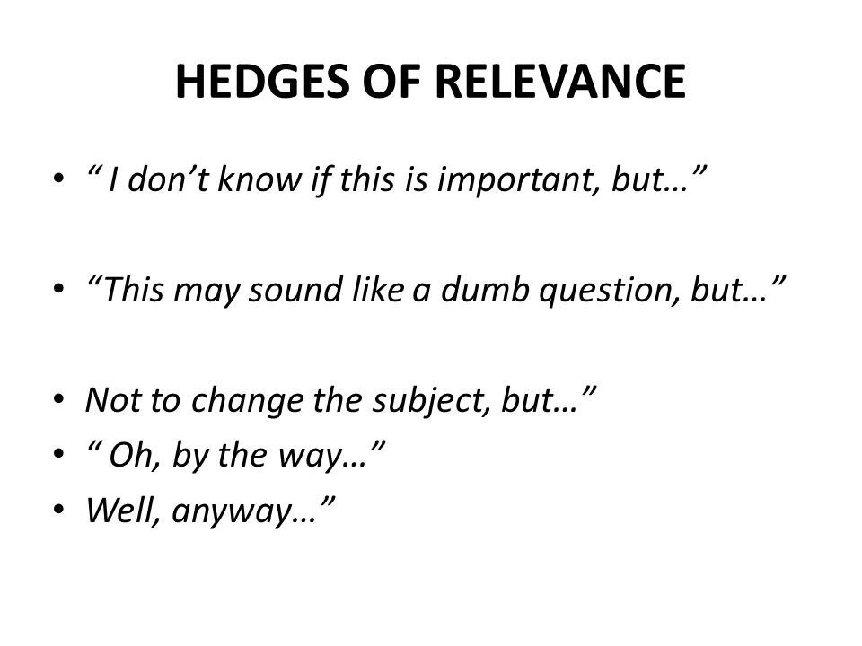 HEDGES OF RELEVANCE I don't know if this is important, but…