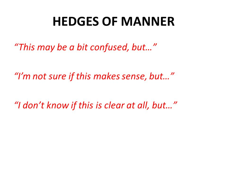 HEDGES OF MANNER This may be a bit confused, but… I'm not sure if this makes sense, but… I don't know if this is clear at all, but…
