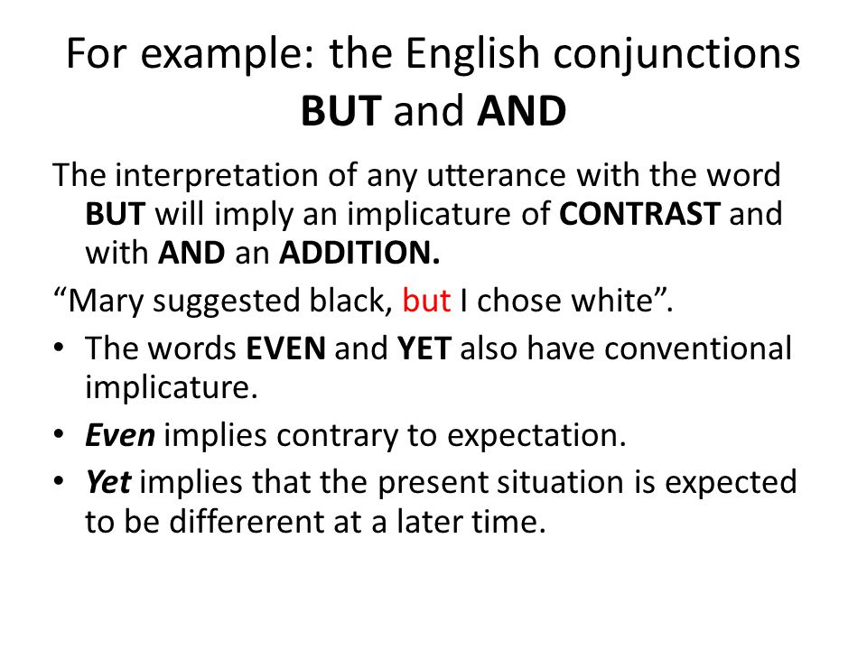For example: the English conjunctions BUT and AND