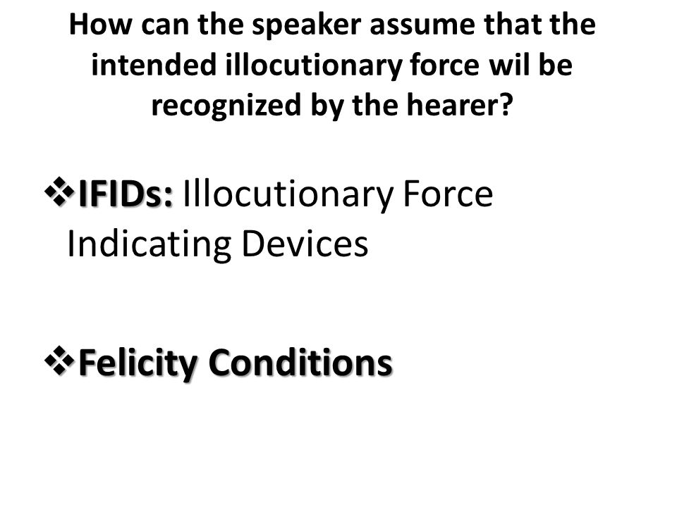 IFIDs: Illocutionary Force Indicating Devices