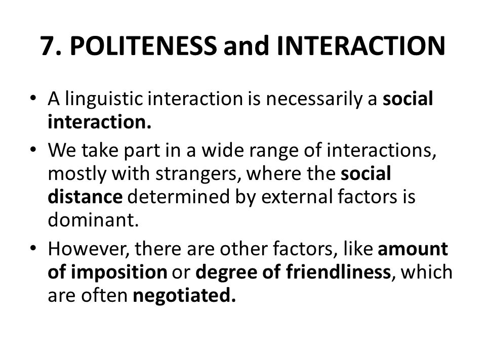 7. POLITENESS and INTERACTION