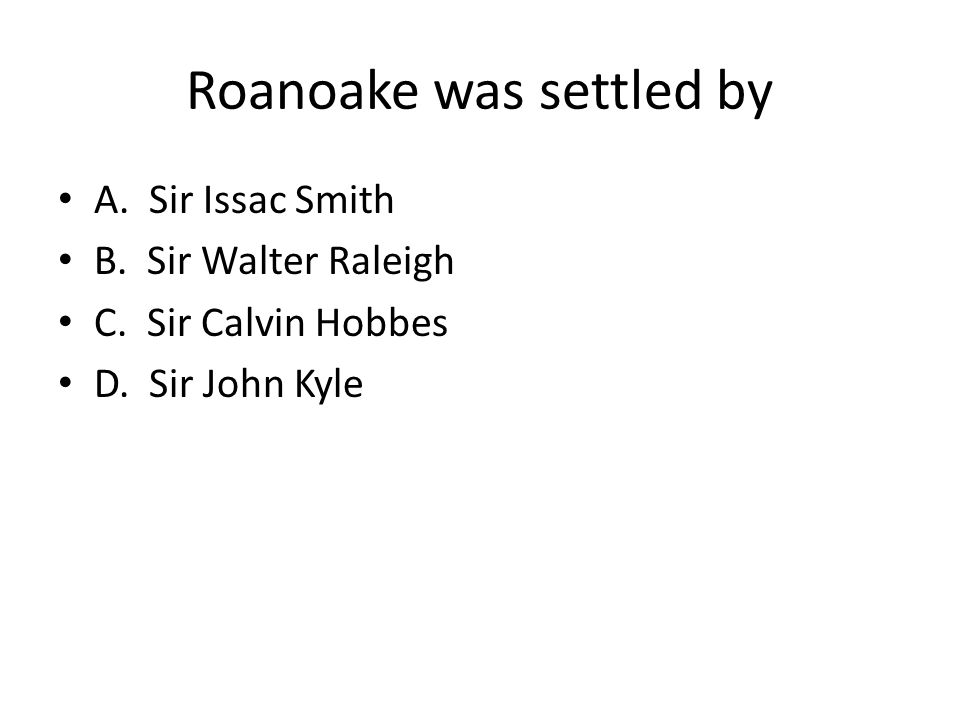 Roanoake was settled by