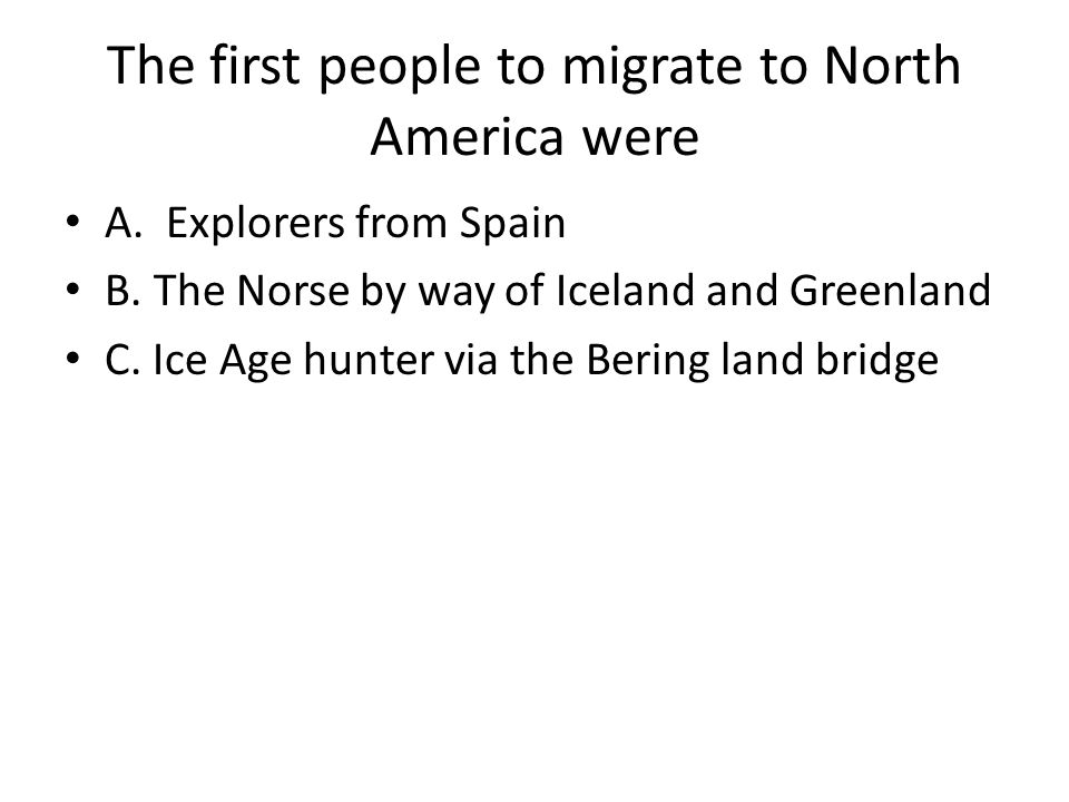 The first people to migrate to North America were