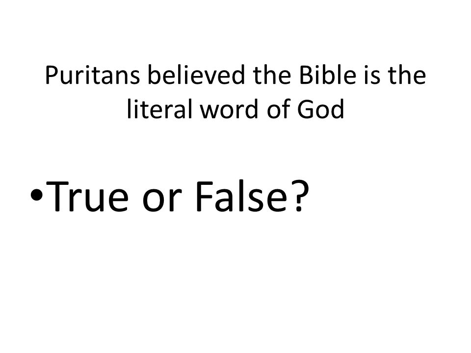 Puritans believed the Bible is the literal word of God