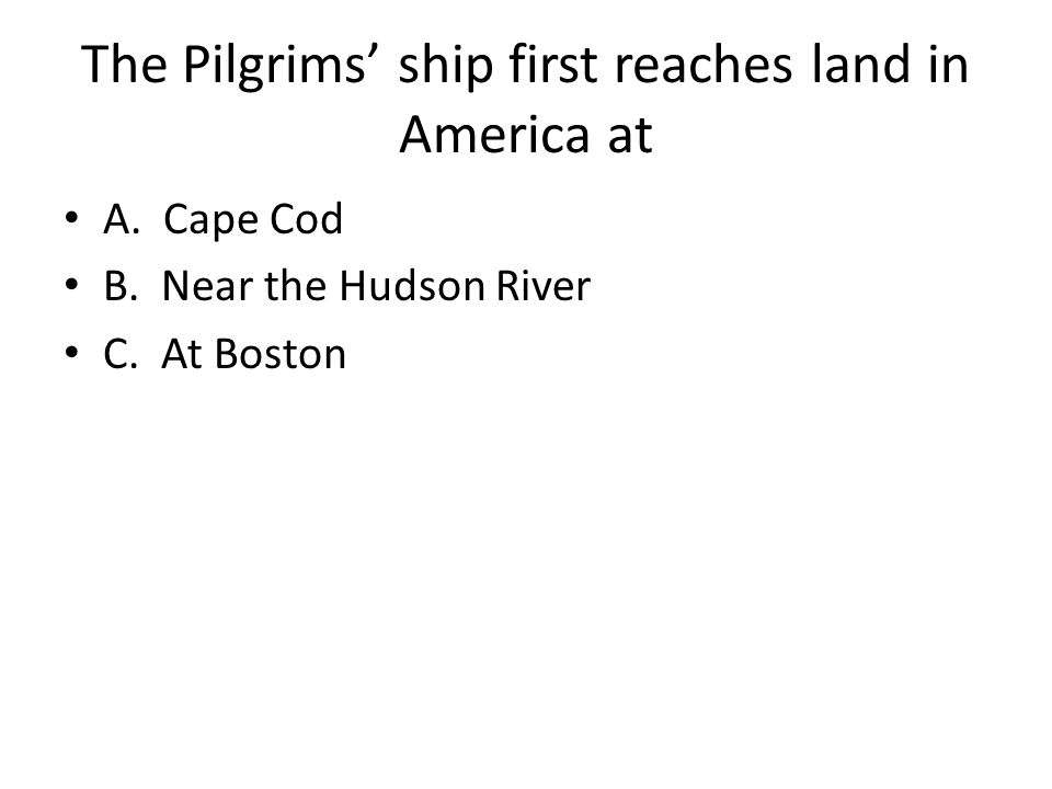 The Pilgrims' ship first reaches land in America at