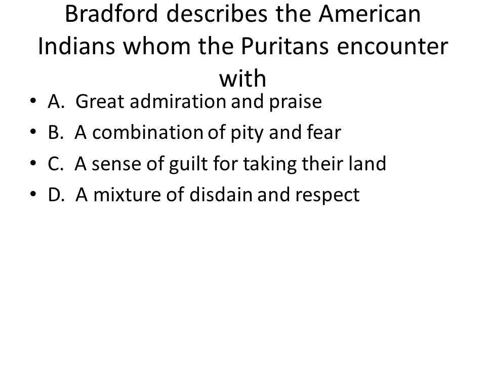 Bradford describes the American Indians whom the Puritans encounter with