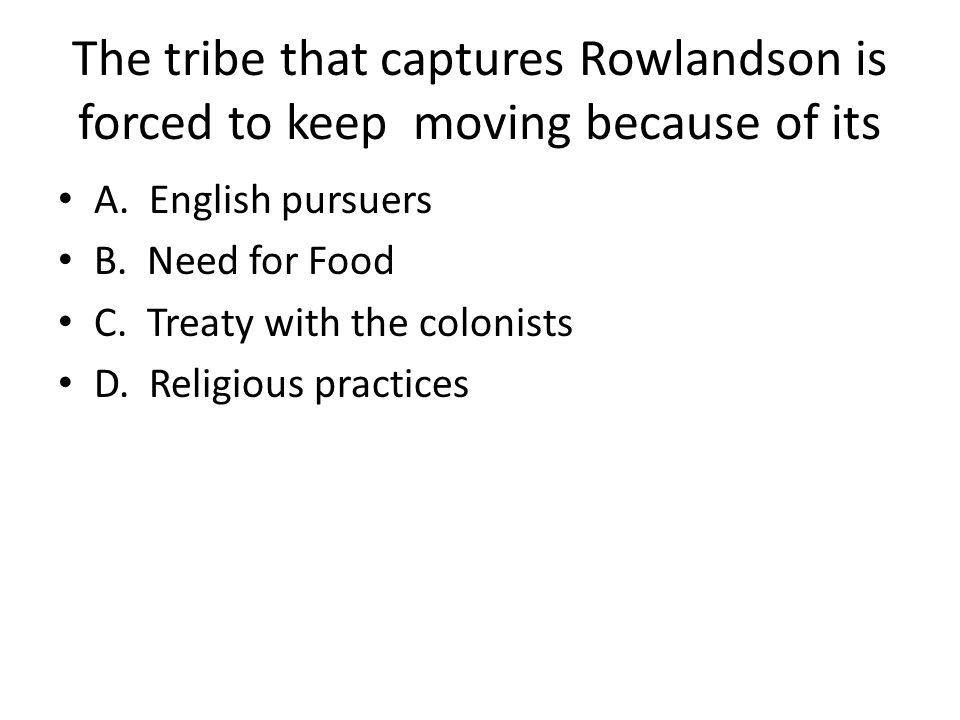 The tribe that captures Rowlandson is forced to keep moving because of its