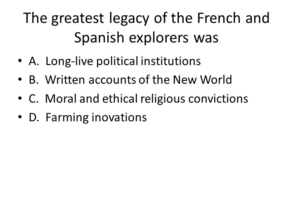 The greatest legacy of the French and Spanish explorers was