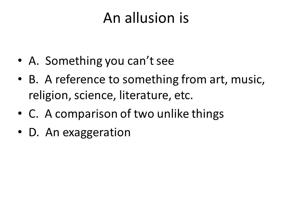 An allusion is A. Something you can't see