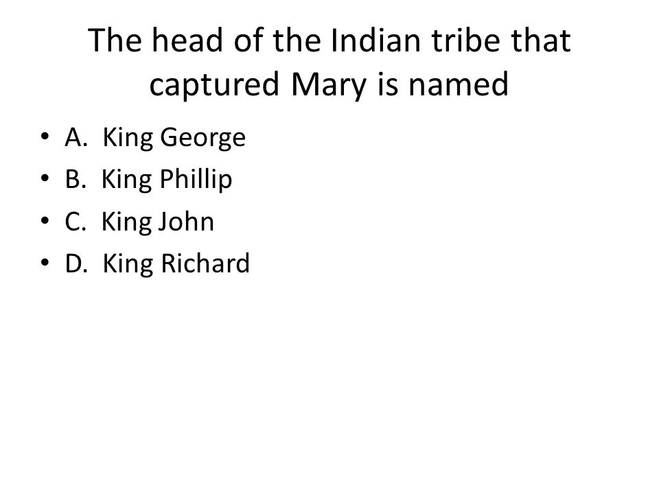 The head of the Indian tribe that captured Mary is named
