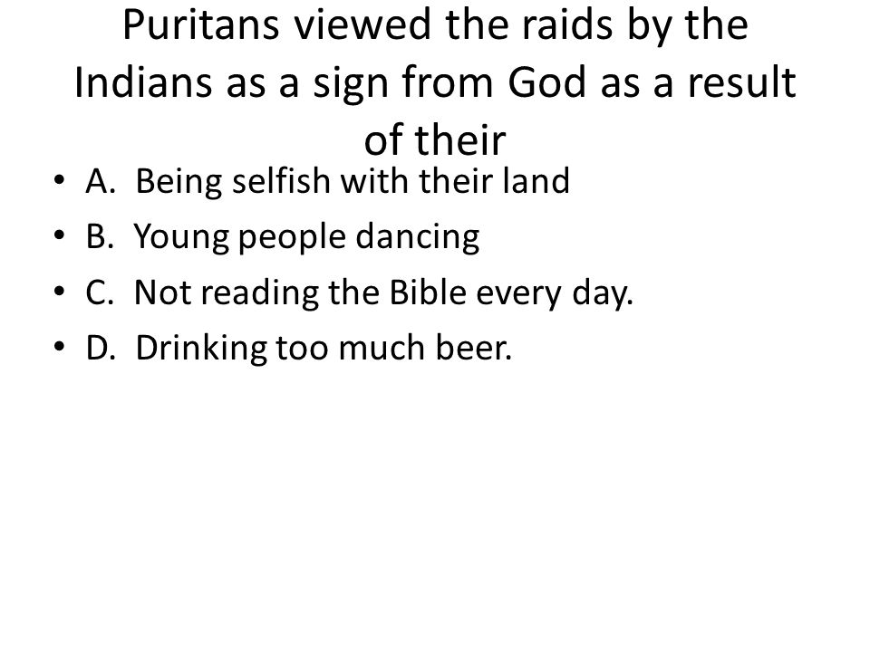 Puritans viewed the raids by the Indians as a sign from God as a result of their