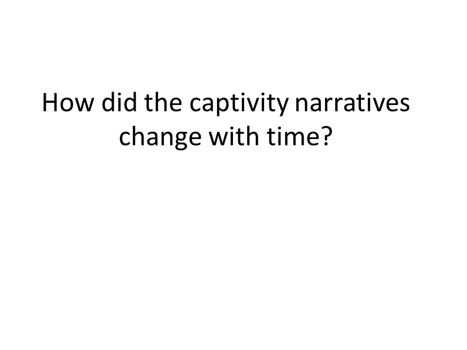 How did the captivity narratives change with time