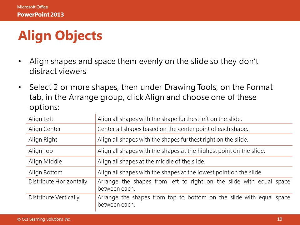 Align Objects Align shapes and space them evenly on the slide so they don't distract viewers.