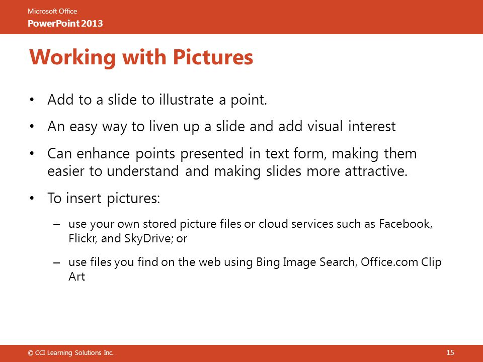 Working with Pictures Add to a slide to illustrate a point.