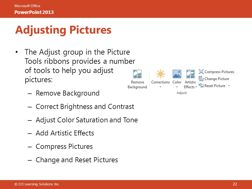 Adjusting Pictures The Adjust group in the Picture Tools ribbons provides a number of tools to help you adjust pictures:
