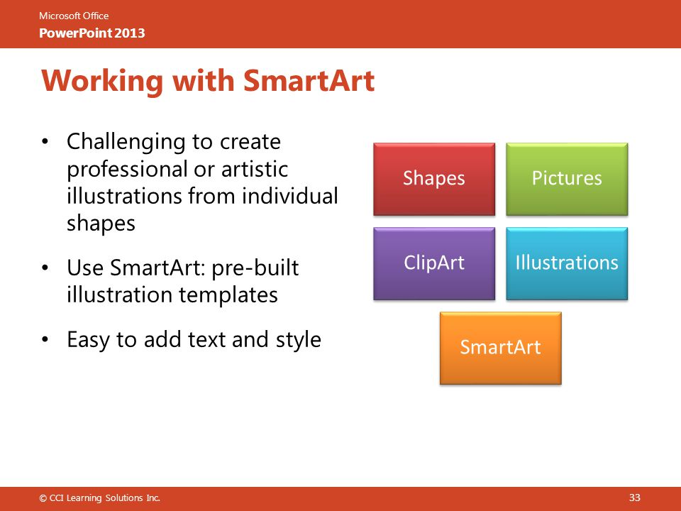 Working with SmartArt Challenging to create professional or artistic illustrations from individual shapes.