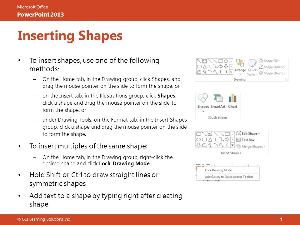 Inserting Shapes To insert shapes, use one of the following methods: