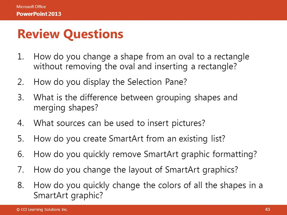 Review Questions How do you change a shape from an oval to a rectangle without removing the oval and inserting a rectangle