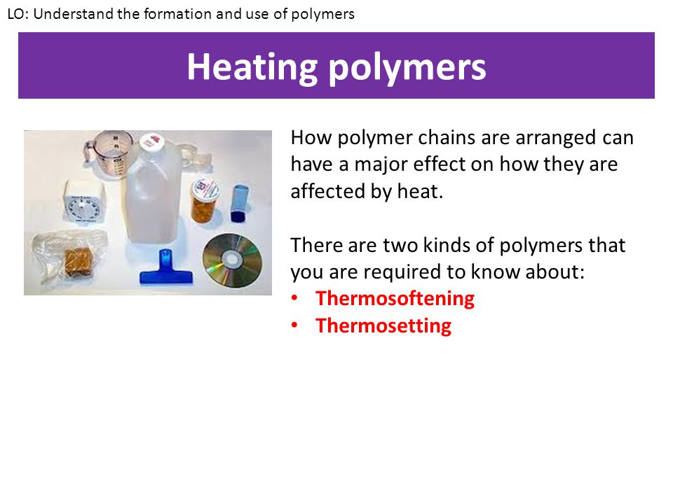 LO: Understand the formation and use of polymers