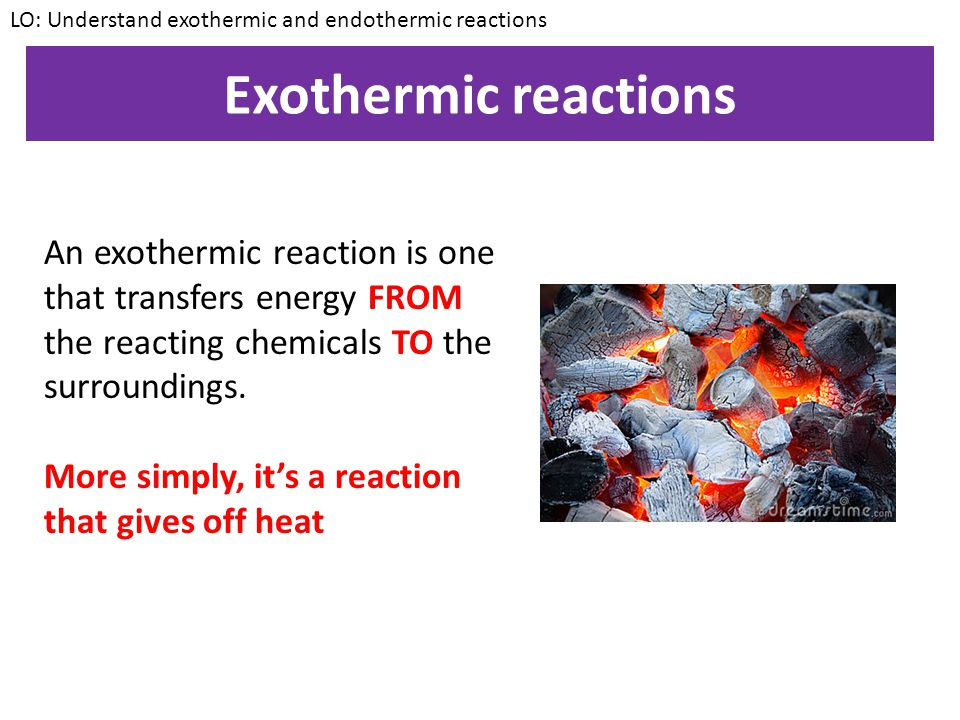 LO: Understand exothermic and endothermic reactions