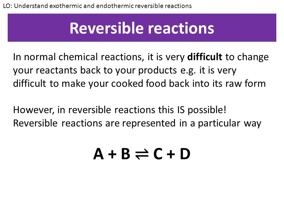 A + B ⇌ C + D Reversible reactions