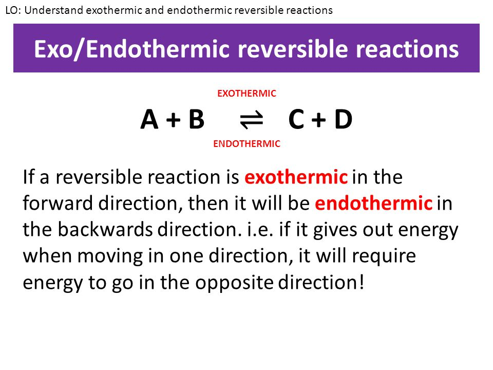 Exo/Endothermic reversible reactions