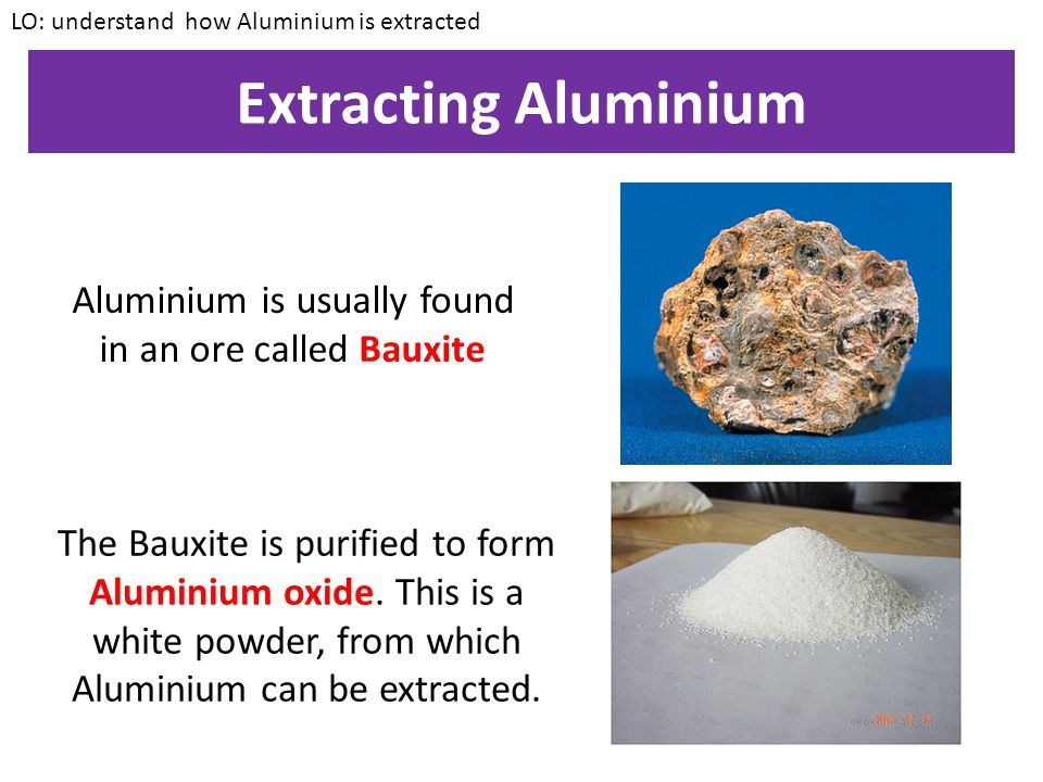Aluminium is usually found in an ore called Bauxite