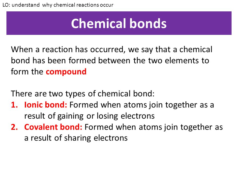 LO: understand why chemical reactions occur